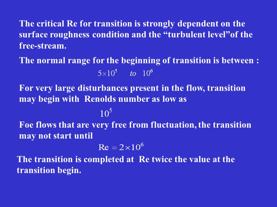 """The critical Re for transition is strongly dependent on the surface roughness condition and the """"turbulent level""""of the free-stream. The normal range"""