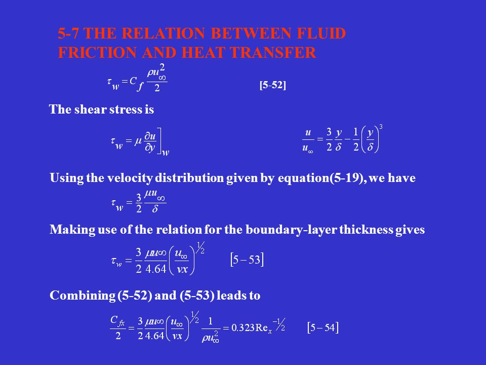 5-7 THE RELATION BETWEEN FLUID FRICTION AND HEAT TRANSFER Using the velocity distribution given by equation(5-19), we have [5-52] The shear stress is