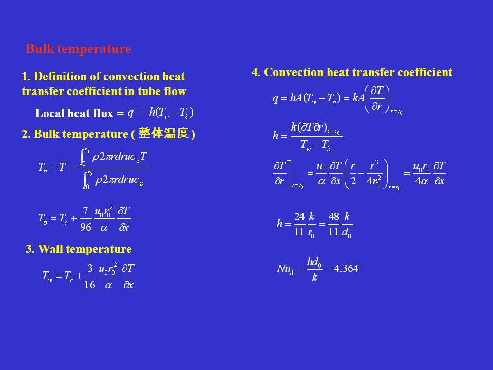 Bulk temperature Local heat flux = 2. Bulk temperature ( 整体温度 ) 1. Definition of convection heat transfer coefficient in tube flow 3. Wall temperature