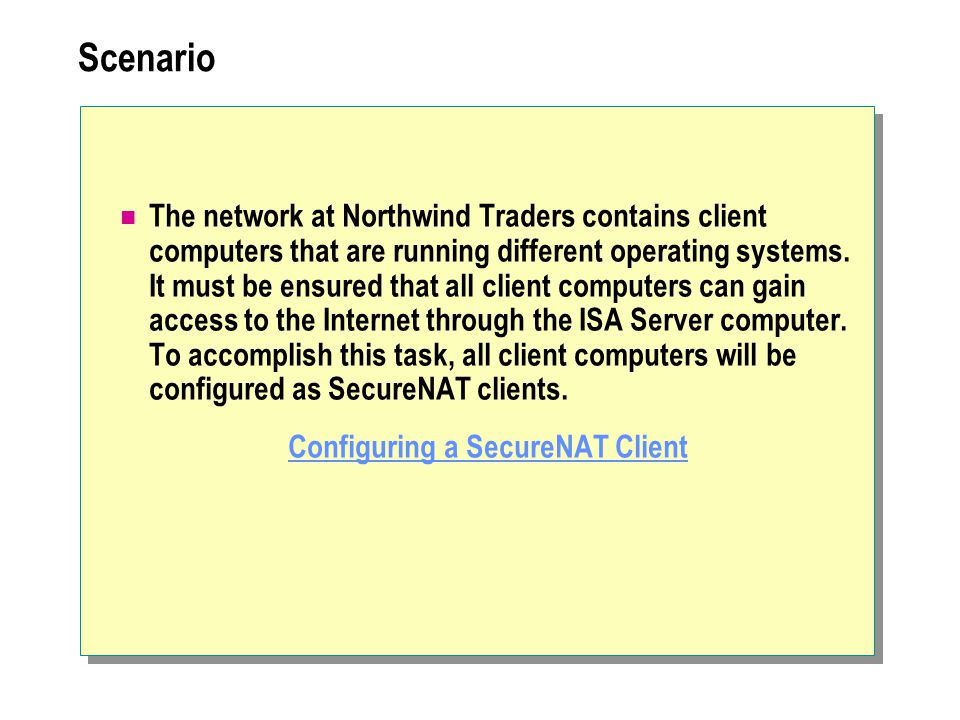 Scenario The network at Northwind Traders contains client computers that are running different operating systems. It must be ensured that all client c