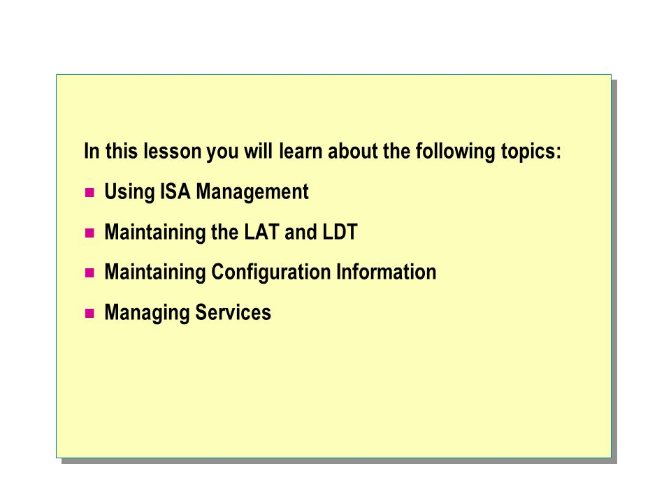 In this lesson you will learn about the following topics: Using ISA Management Maintaining the LAT and LDT Maintaining Configuration Information Manag