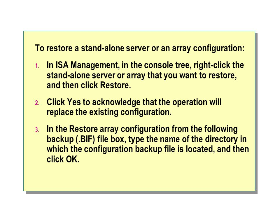 To restore a stand-alone server or an array configuration: 1. In ISA Management, in the console tree, right-click the stand-alone server or array that