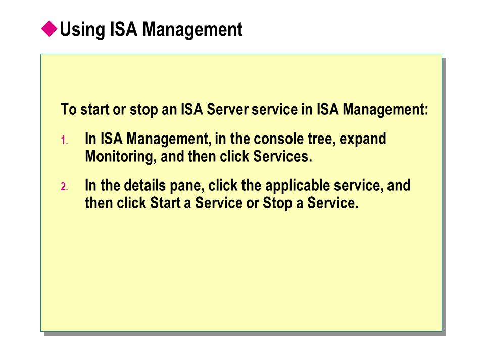  Using ISA Management To start or stop an ISA Server service in ISA Management: 1. In ISA Management, in the console tree, expand Monitoring, and the