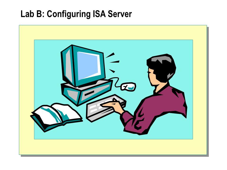 Lab B: Configuring ISA Server