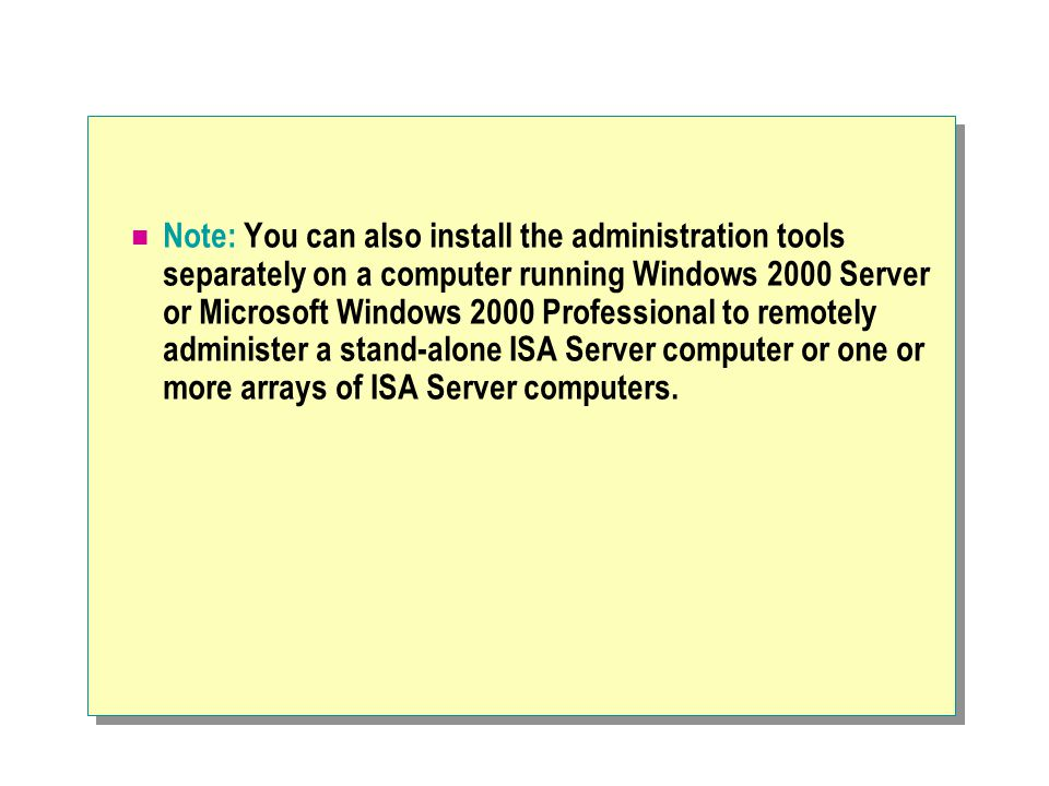 Note: You can also install the administration tools separately on a computer running Windows 2000 Server or Microsoft Windows 2000 Professional to rem