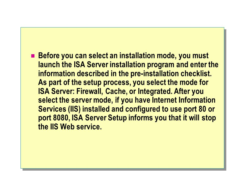 Before you can select an installation mode, you must launch the ISA Server installation program and enter the information described in the pre-install