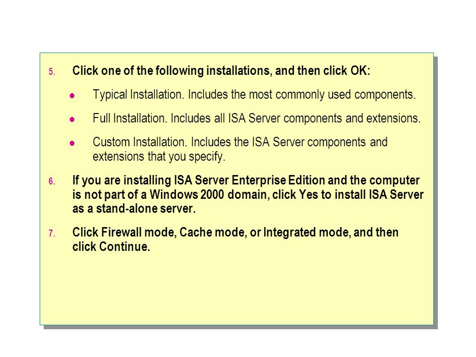 5. Click one of the following installations, and then click OK: Typical Installation. Includes the most commonly used components. Full Installation. I