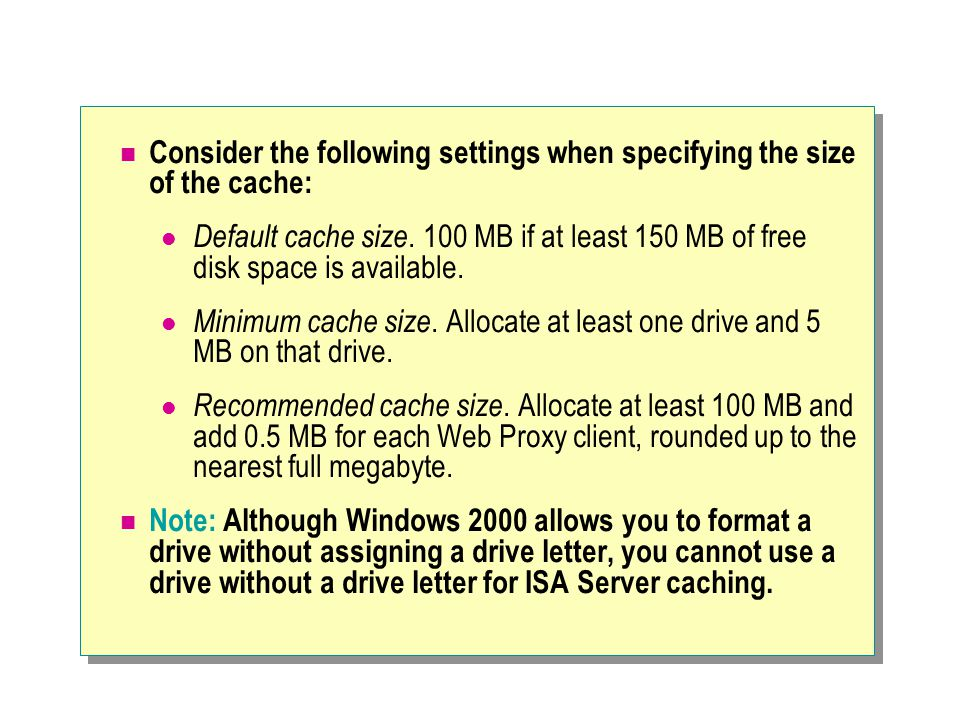 Consider the following settings when specifying the size of the cache: Default cache size. 100 MB if at least 150 MB of free disk space is available.