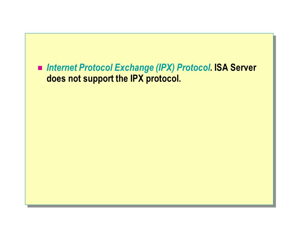 Internet Protocol Exchange (IPX) Protocol. ISA Server does not support the IPX protocol.
