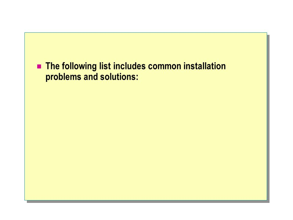 The following list includes common installation problems and solutions: