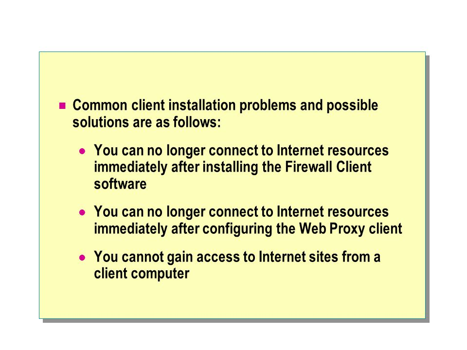 Common client installation problems and possible solutions are as follows: You can no longer connect to Internet resources immediately after installin