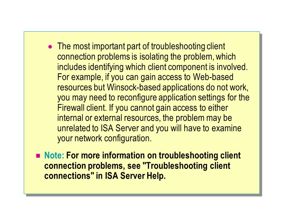 The most important part of troubleshooting client connection problems is isolating the problem, which includes identifying which client component is i