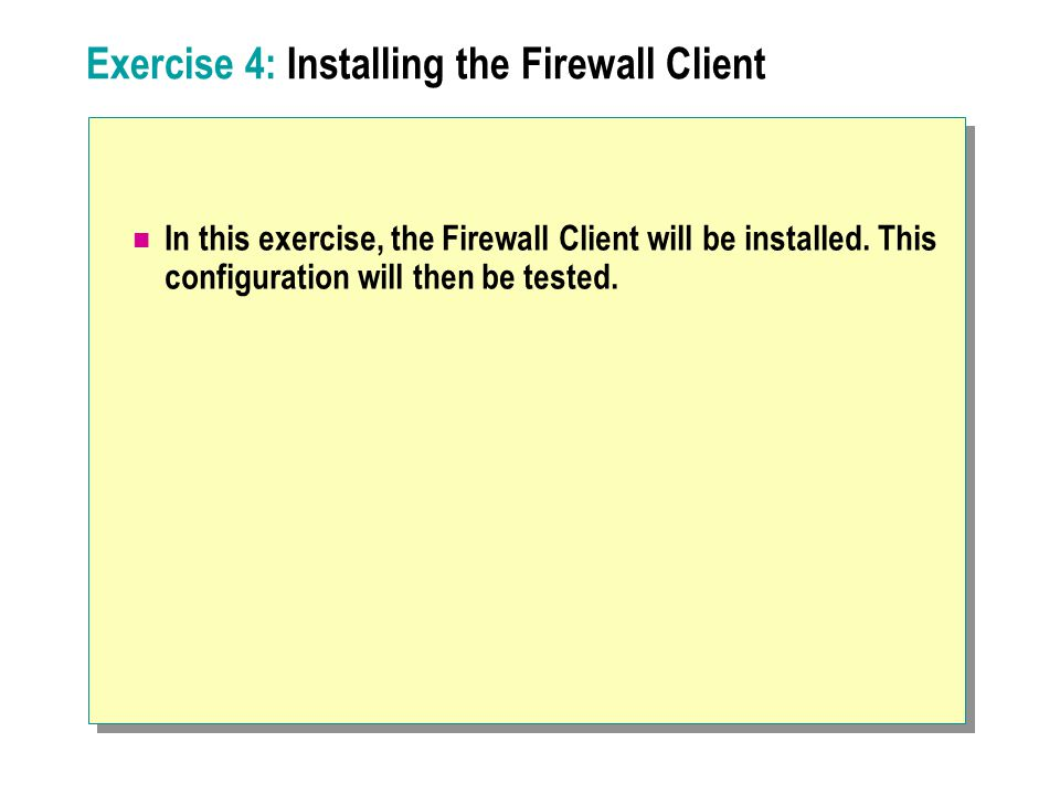 Exercise 4: Installing the Firewall Client In this exercise, the Firewall Client will be installed. This configuration will then be tested.
