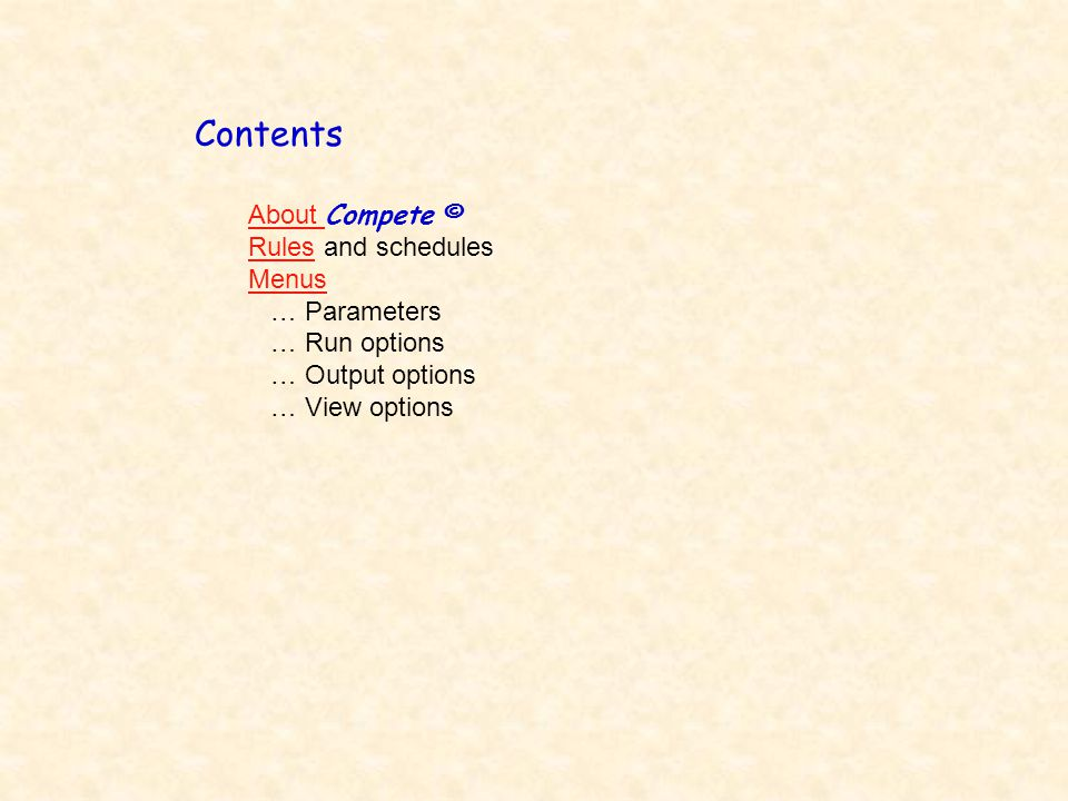 Contents About About Compete © RulesRules and schedules Menus … Parameters … Run options … Output options … View options