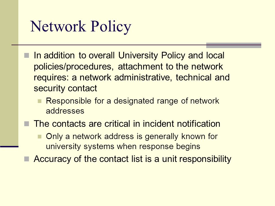 Network Policy In addition to overall University Policy and local policies/procedures, attachment to the network requires: a network administrative, t