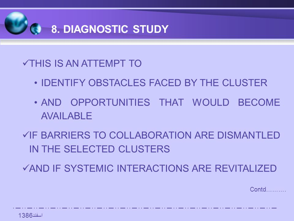 اسفند1386 8. DIAGNOSTIC STUDY THIS IS AN ATTEMPT TO IDENTIFY OBSTACLES FACED BY THE CLUSTER AND OPPORTUNITIES THAT WOULD BECOME AVAILABLE IF BARRIERS