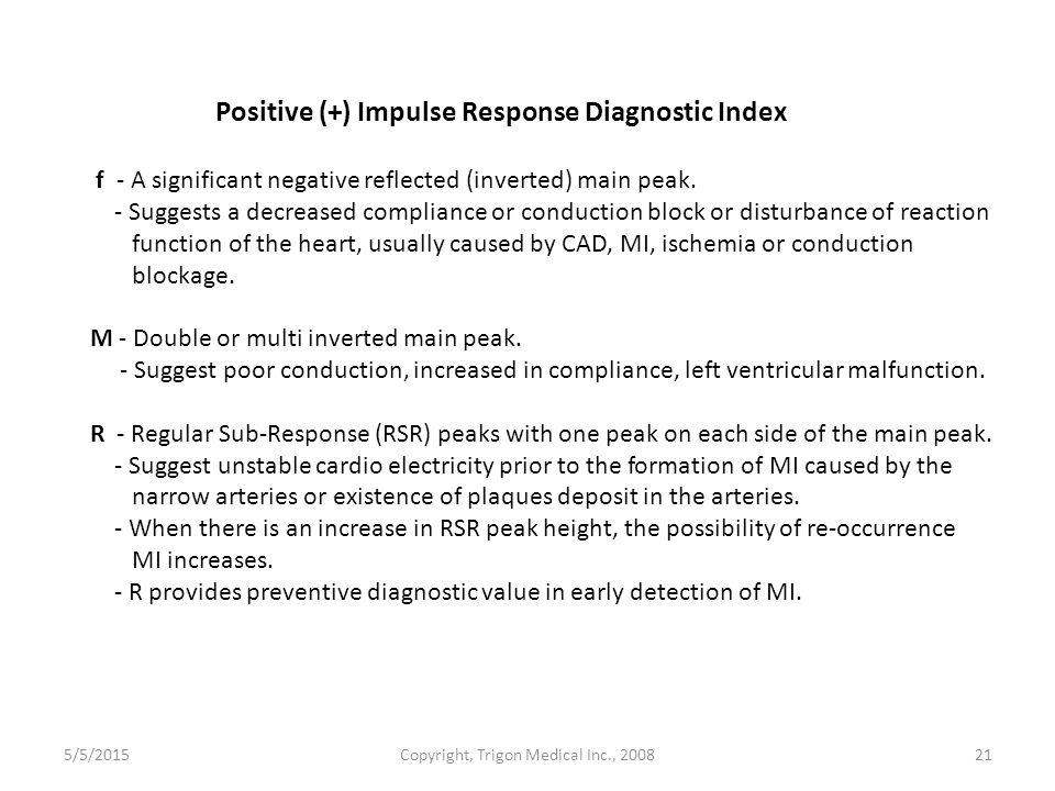5/5/2015Copyright, Trigon Medical Inc., 200821 Positive (+) Impulse Response Diagnostic Index f - A significant negative reflected (inverted) main pea