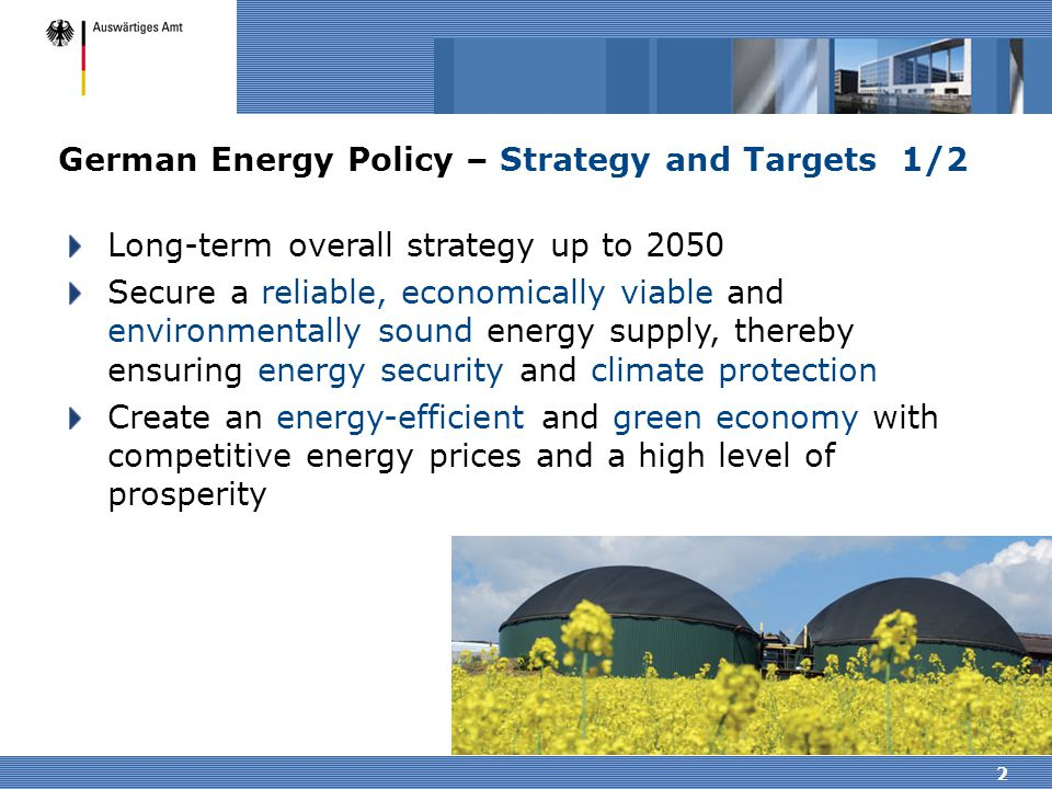2 German Energy Policy – Strategy and Targets 1/2 Long-term overall strategy up to 2050 Secure a reliable, economically viable and environmentally sou