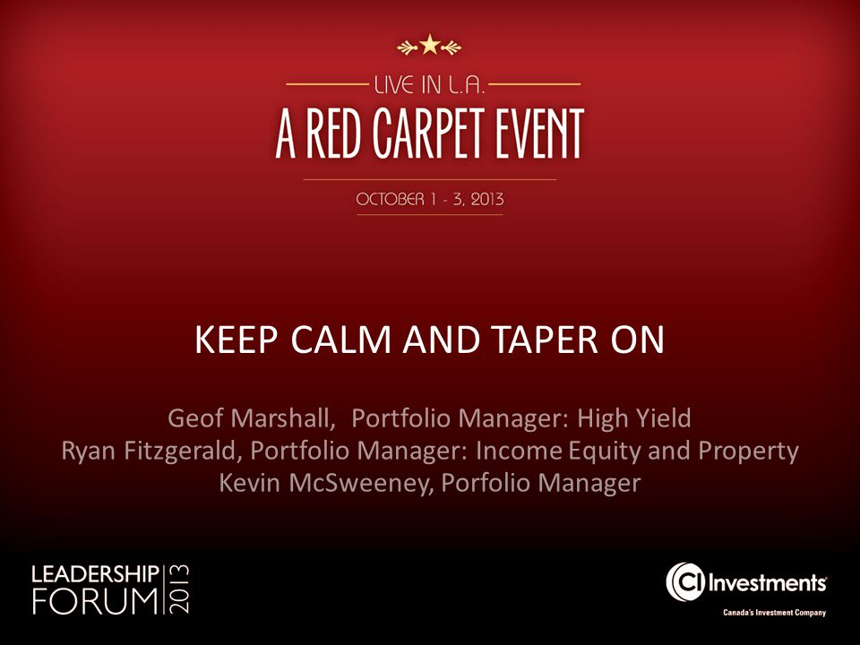 KEEP CALM AND TAPER ON Geof Marshall, Portfolio Manager: High Yield Ryan Fitzgerald, Portfolio Manager: Income Equity and Property Kevin McSweeney, Po
