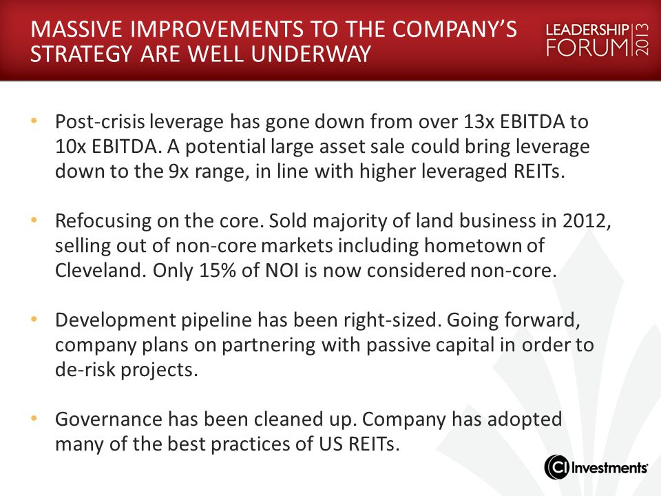 MASSIVE IMPROVEMENTS TO THE COMPANY'S STRATEGY ARE WELL UNDERWAY Post-crisis leverage has gone down from over 13x EBITDA to 10x EBITDA. A potential la