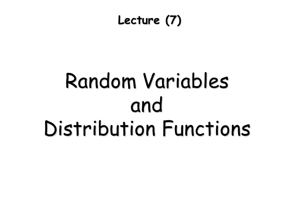 Lecture (7) Random Variables and Distribution Functions
