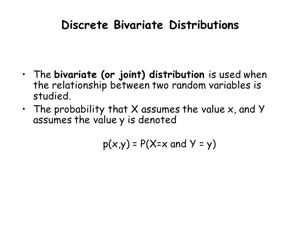 The bivariate (or joint) distribution is used when the relationship between two random variables is studied.