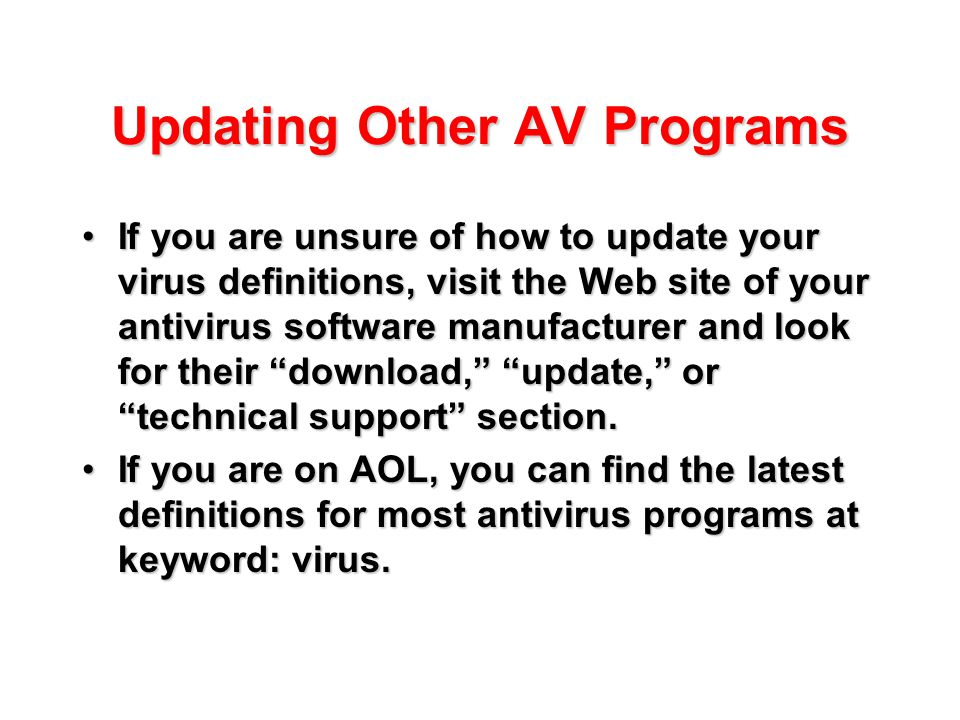 Updating Other AV Programs If you are unsure of how to update your virus definitions, visit the Web site of your antivirus software manufacturer and l