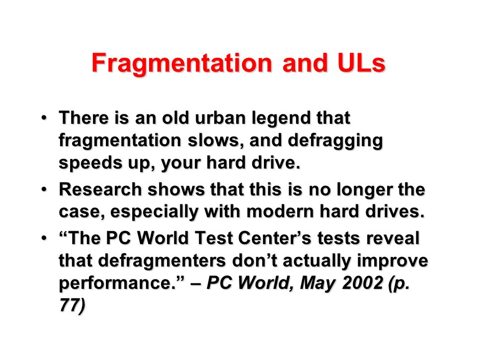 Fragmentation and ULs There is an old urban legend that fragmentation slows, and defragging speeds up, your hard drive.There is an old urban legend th