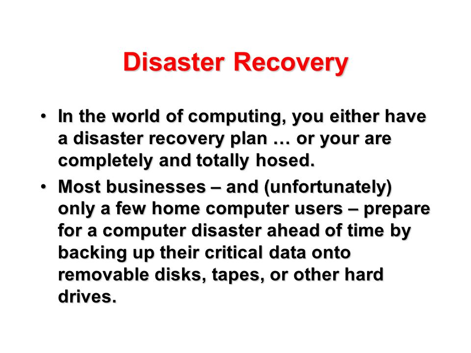 Disaster Recovery In the world of computing, you either have a disaster recovery plan … or your are completely and totally hosed.In the world of compu