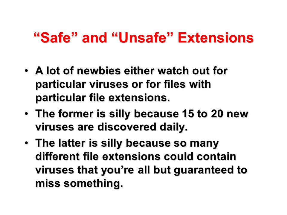"""Safe"" and ""Unsafe"" Extensions A lot of newbies either watch out for particular viruses or for files with particular file extensions.A lot of newbies"