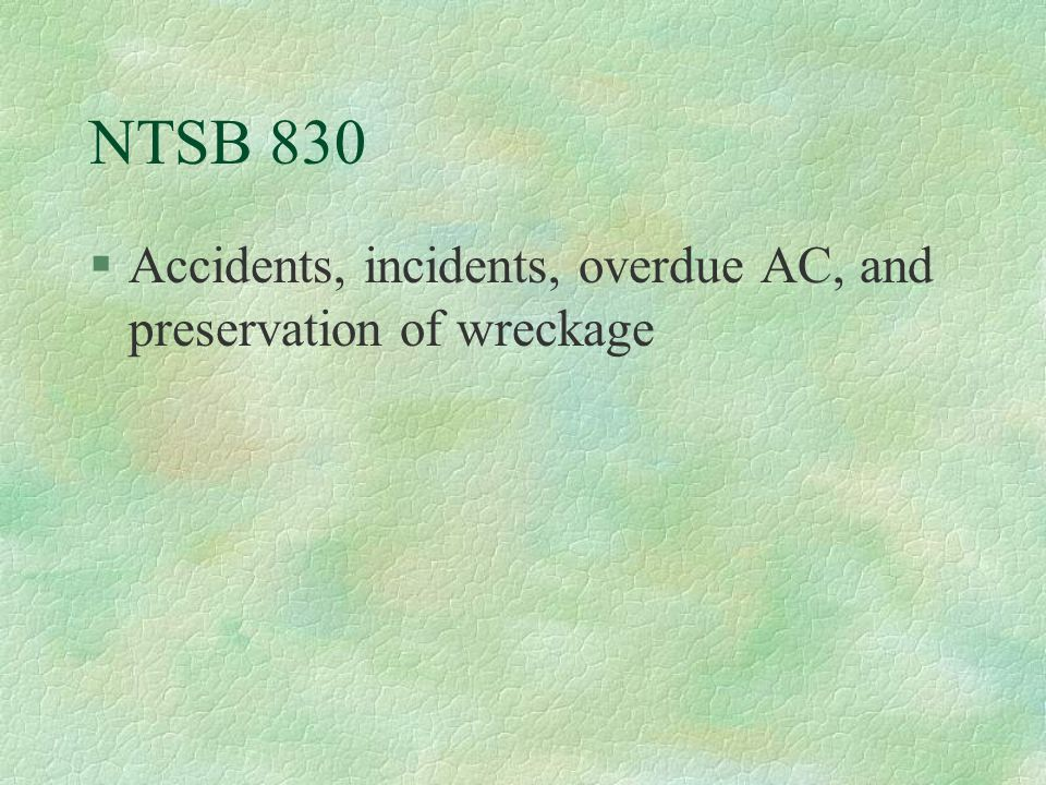 NTSB 830 §Accidents, incidents, overdue AC, and preservation of wreckage