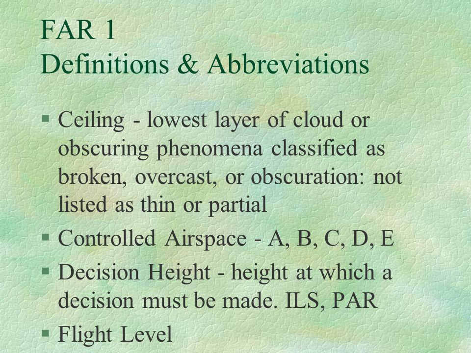 FAR 1 Definitions & Abbreviations §Ceiling - lowest layer of cloud or obscuring phenomena classified as broken, overcast, or obscuration: not listed a