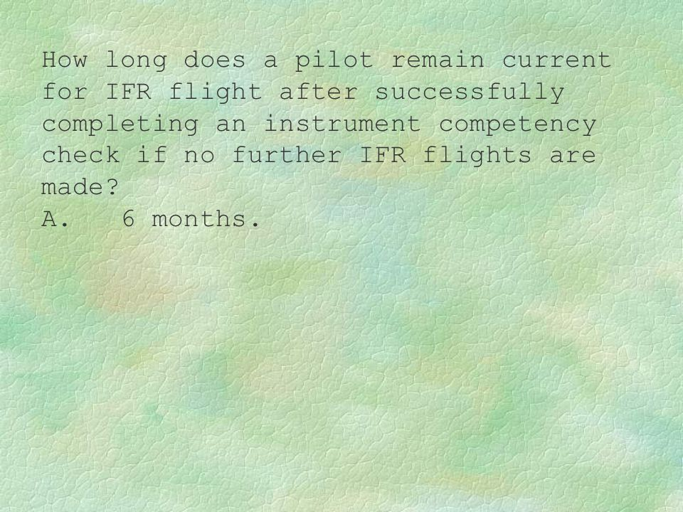 How long does a pilot remain current for IFR flight after successfully completing an instrument competency check if no further IFR flights are made? A