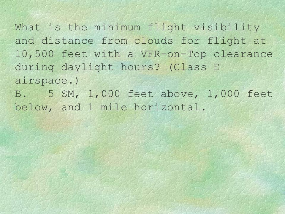 What is the minimum flight visibility and distance from clouds for flight at 10,500 feet with a VFR-on-Top clearance during daylight hours? (Class E a