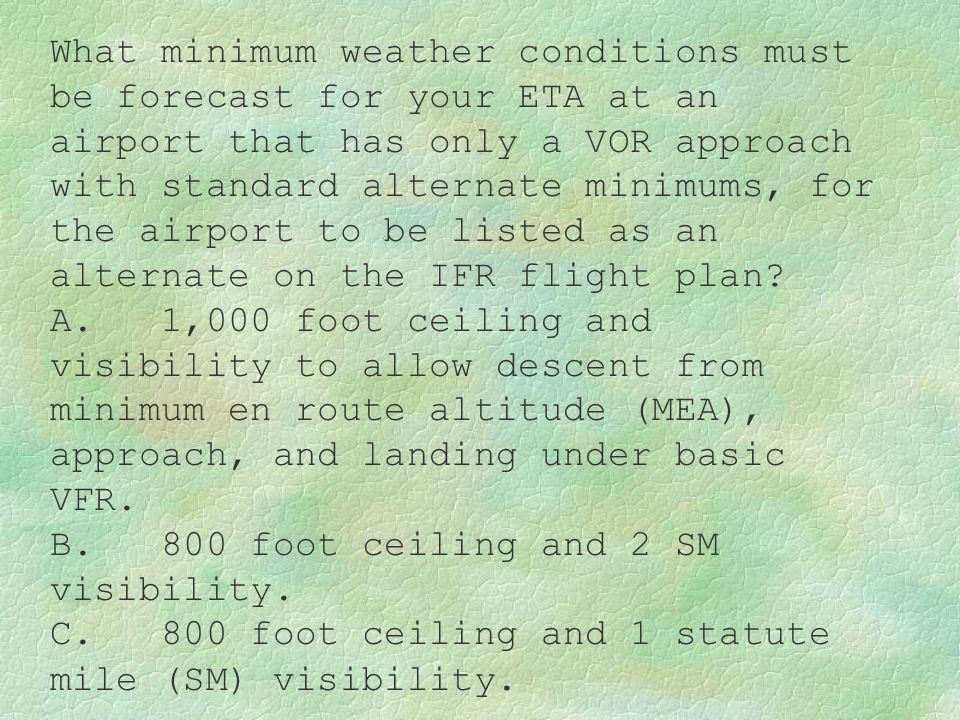 What minimum weather conditions must be forecast for your ETA at an airport that has only a VOR approach with standard alternate minimums, for the air