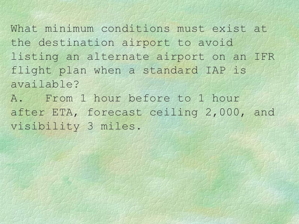 What minimum conditions must exist at the destination airport to avoid listing an alternate airport on an IFR flight plan when a standard IAP is avail
