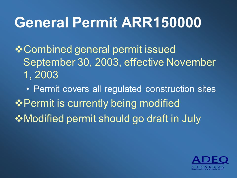 General Permit ARR150000  Combined general permit issued September 30, 2003, effective November 1, 2003 Permit covers all regulated construction sites  Permit is currently being modified  Modified permit should go draft in July