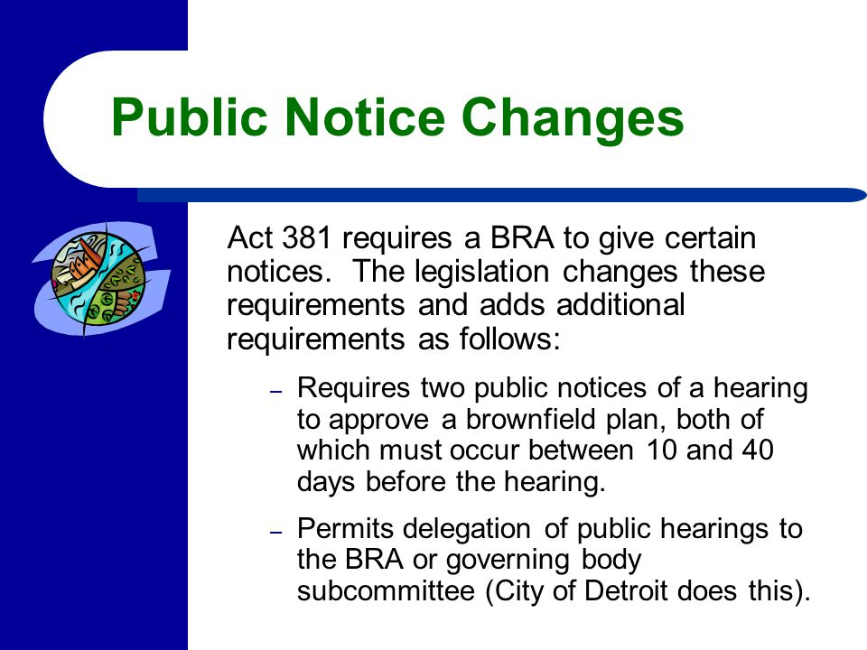 Public Notice Changes Act 381 requires a BRA to give certain notices. The legislation changes these requirements and adds additional requirements as f