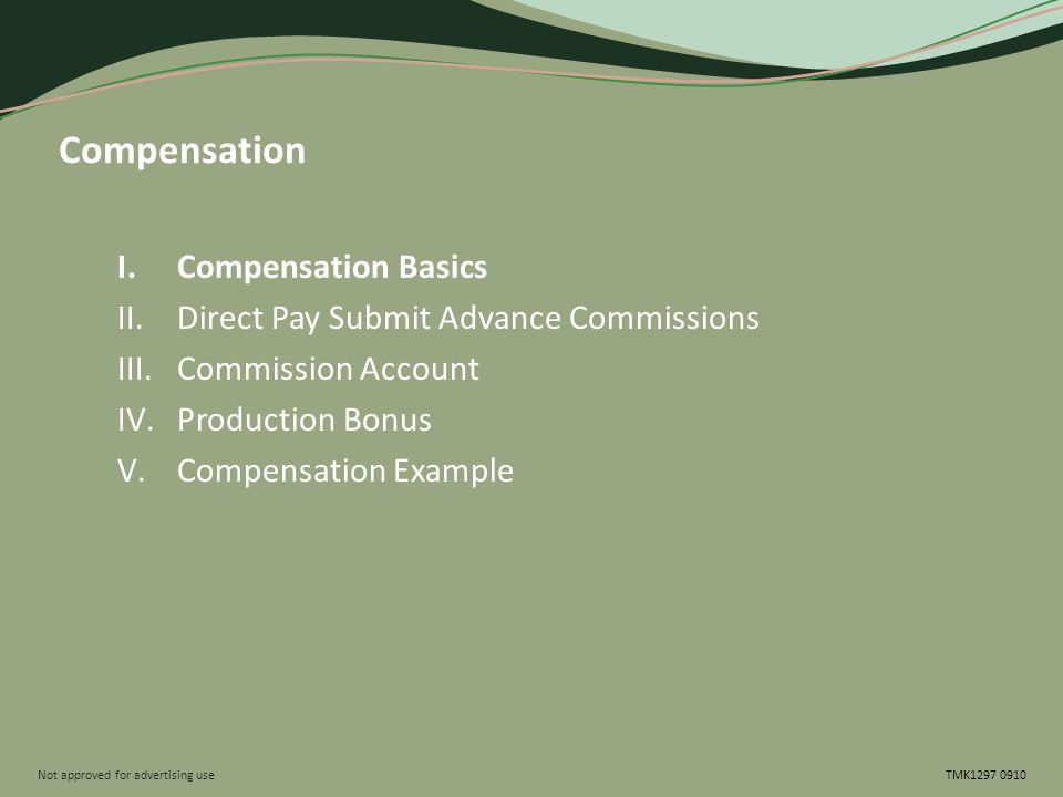 Not approved for advertising use TMK1297 0910 Example: Commission Account $2,000 X 70% At Submit Commission Account $2,000 Commissions This Week $1,400 Direct Pay Submit Advance Paid via EFT within two weeks Business keyed in at Home Office & policies issued Mon-Fri $1,400
