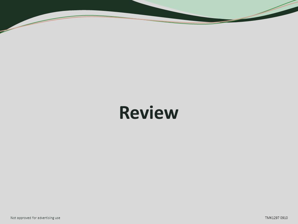 Not approved for advertising use TMK1297 0910 Review