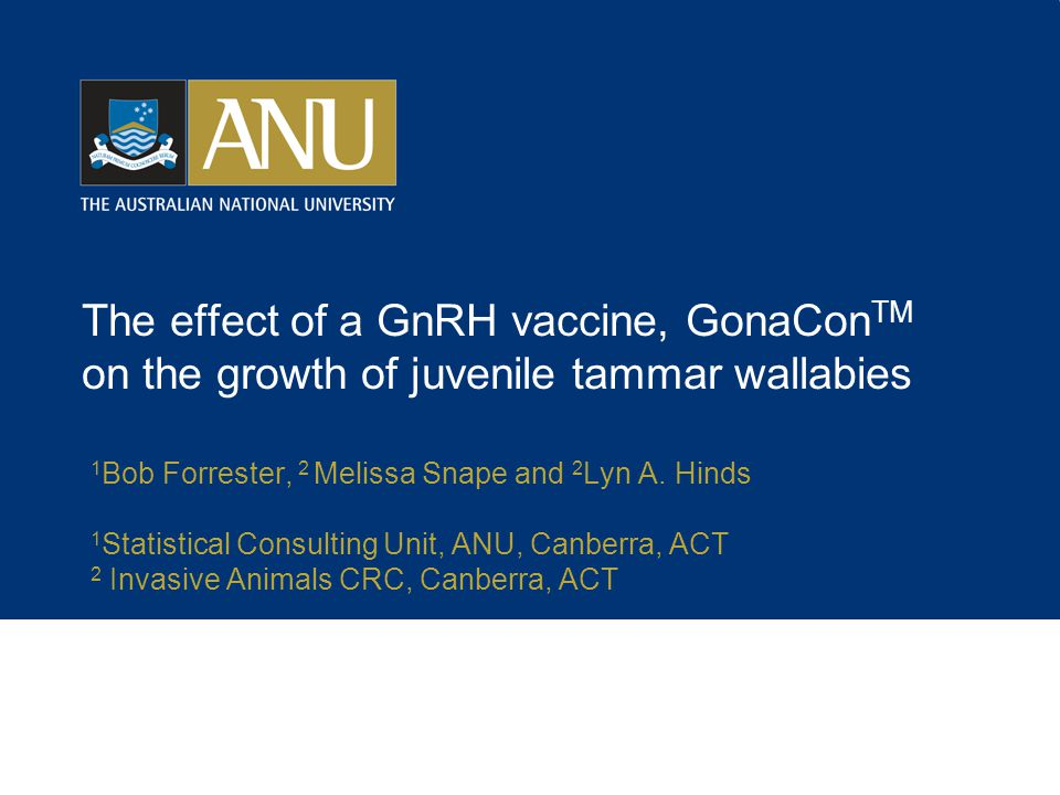 The effect of a GnRH vaccine, GonaCon TM on the growth of juvenile tammar wallabies 1 Bob Forrester, 2 Melissa Snape and 2 Lyn A. Hinds 1 Statistical