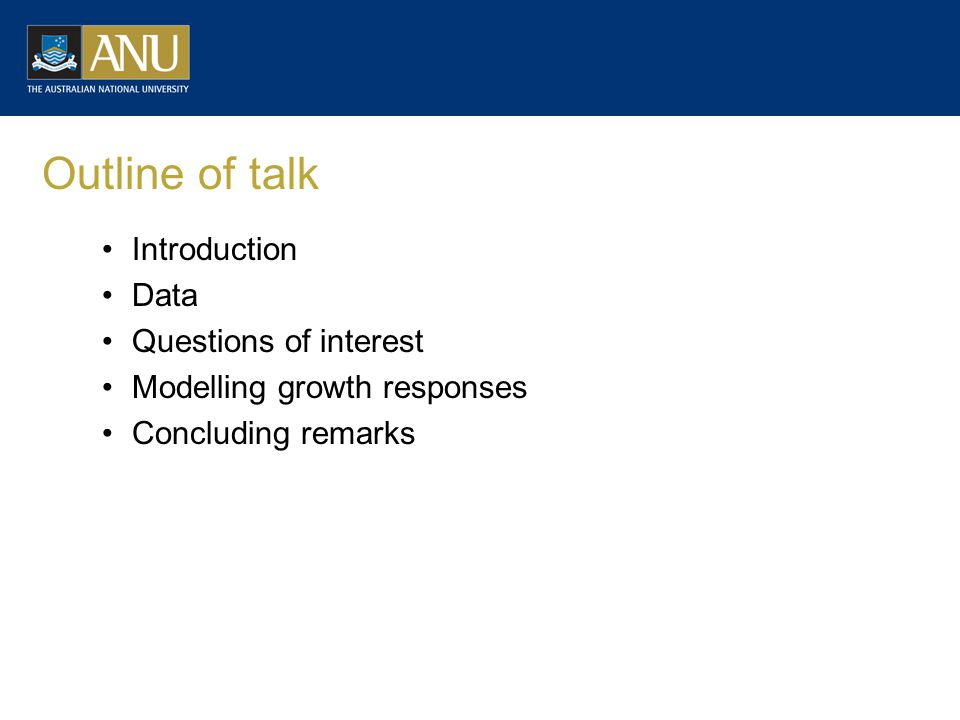 Outline of talk Introduction Data Questions of interest Modelling growth responses Concluding remarks