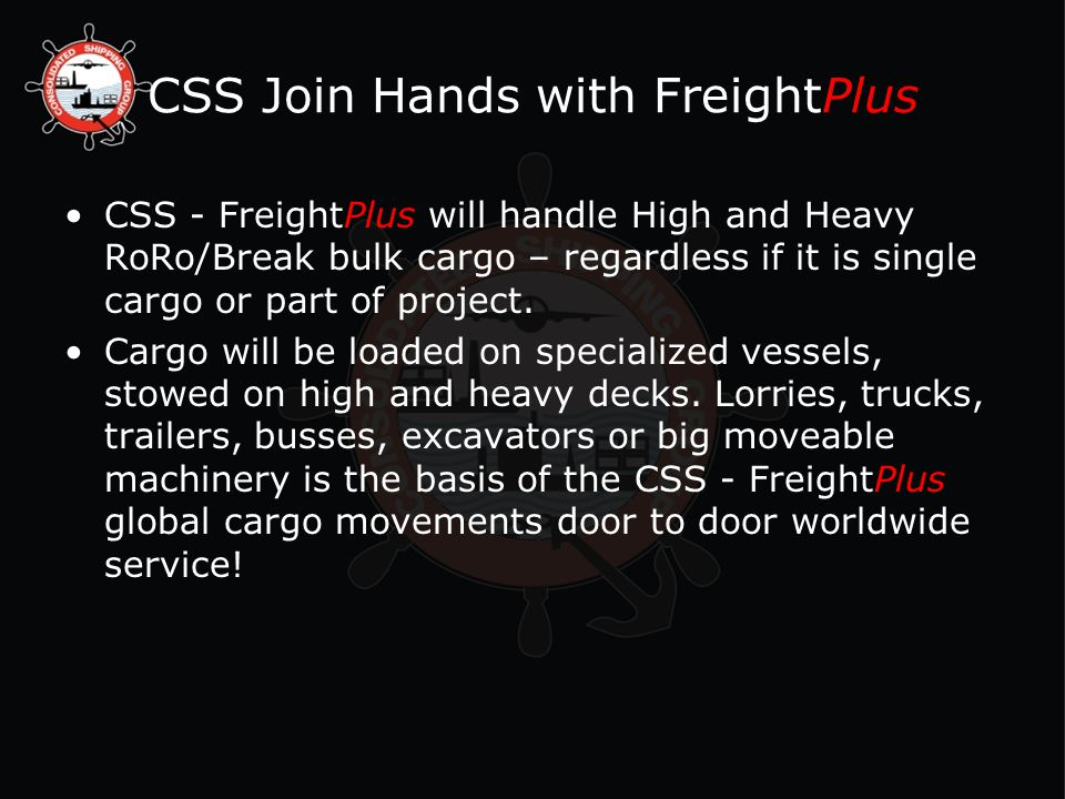 CSS Join Hands with FreightPlus CSS - FreightPlus will handle High and Heavy RoRo/Break bulk cargo – regardless if it is single cargo or part of project.