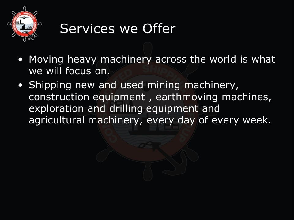 Services we Offer Moving heavy machinery across the world is what we will focus on.