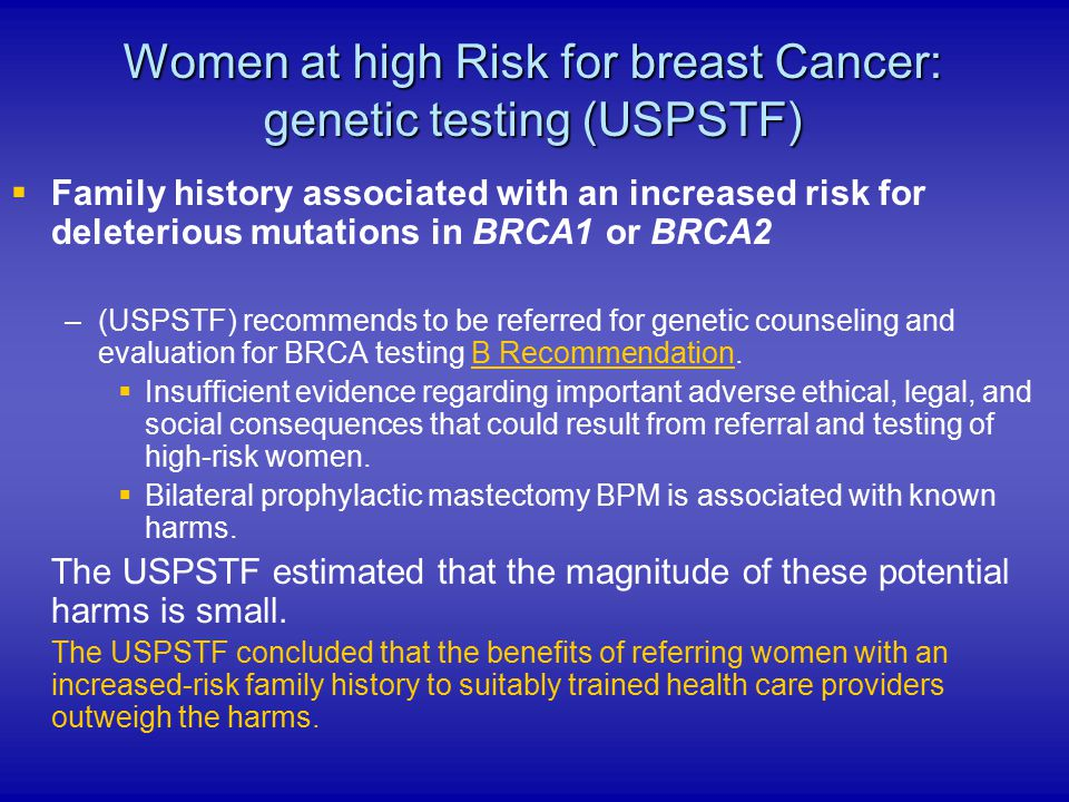 Women at high Risk for breast Cancer: genetic testing (USPSTF)   Family history associated with an increased risk for deleterious mutations in BRCA1