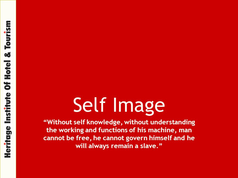 "Self Image ""Without self knowledge, without understanding the working and functions of his machine, man cannot be free, he cannot govern himself and h"