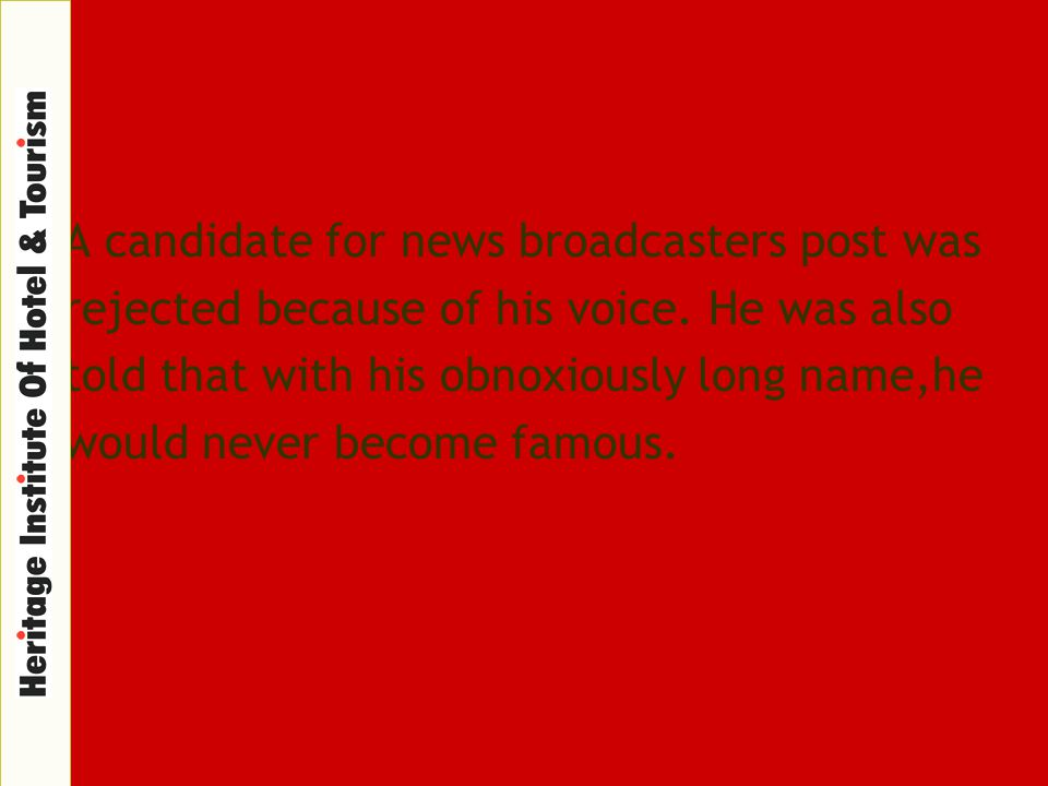 A candidate for news broadcasters post was rejected because of his voice. He was also told that with his obnoxiously long name,he would never become f