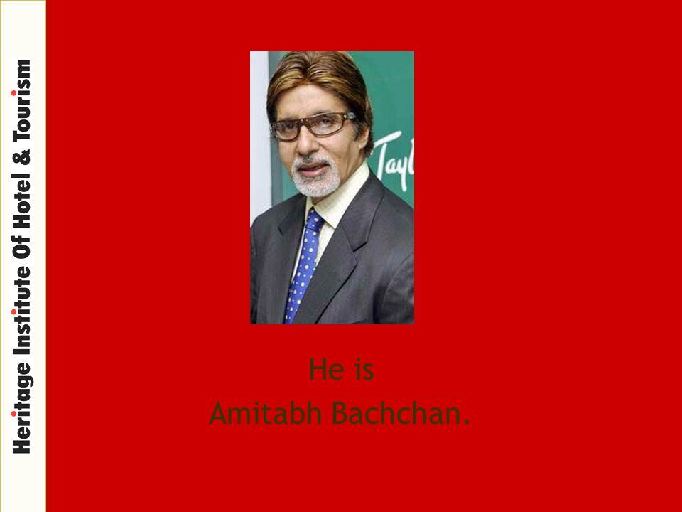 He is Amitabh Bachchan.