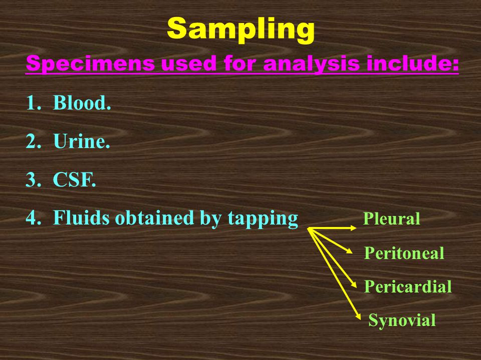 Sampling Specimens used for analysis include: 1. Blood.