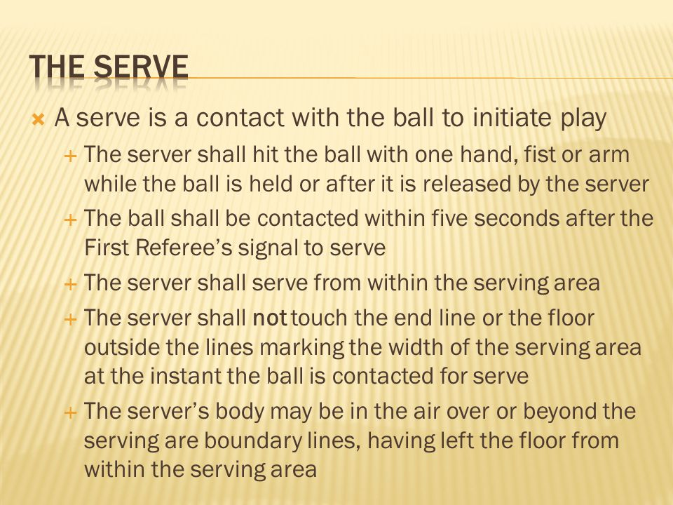  A serve is a contact with the ball to initiate play  The server shall hit the ball with one hand, fist or arm while the ball is held or after it is